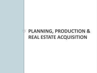 Planning, Production & Real Estate Acquisition