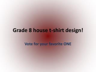 Grade 8 house t-shirt design!