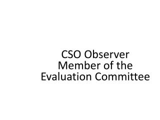 CSO Observer Member of the Evaluation Committee