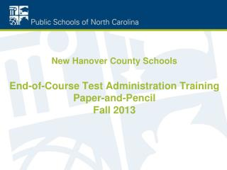 New Hanover County Schools End-of-Course Test Administration Training Paper-and-Pencil Fall 2013