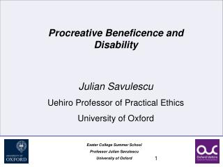 Procreative Beneficence and  Disability Julian Savulescu Uehiro Professor of Practical Ethics