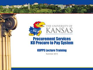 Procurement Services KU Procure to Pay System KUPPS Lecture Training
