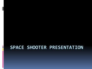 Space shooter  Presentation