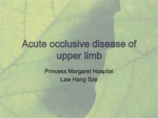 Acute occlusive disease of upper limb