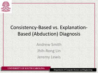 Consistency-Based vs. Explanation-Based (Abduction) Diagnosis