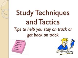Study Techniques and Tactics Tips to help you stay on track or get back on track