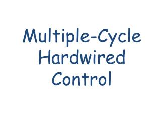 Multiple - Cycle Hardwired Control