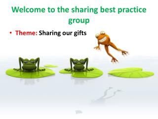 Welcome to the sharing best practice group