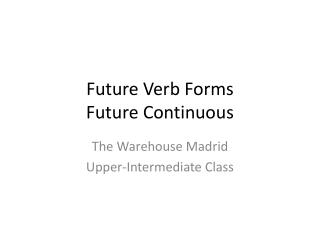Future Verb Forms Future Continuous