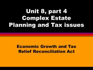 Unit 8, part 4 Complex Estate Planning and Tax issues
