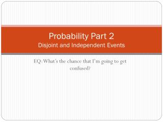 Probability Part 2 Disjoint and Independent Events