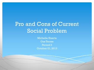 Pro and Cons of Current Social Problem