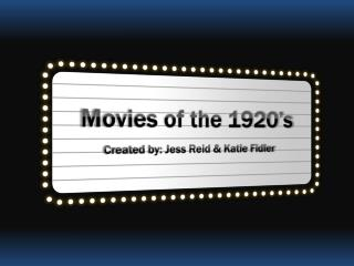 Movies of the 1920's Created by: Jess Reid & Katie  Fidler