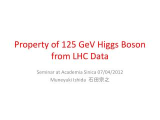 Property of 125  GeV  Higgs Boson from LHC Data