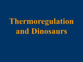 Thermoregulation and Dinosaurs