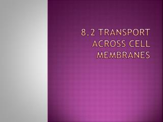 8.2 Transport Across Cell Membranes