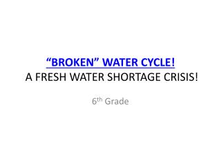 """BROKEN"" WATER  CYCLE!  A FRESH  WATER  SHORTAGE CRISIS!"