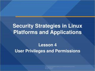 Security Strategies in Linux Platforms and Applications Lesson  4 User Privileges and  Permissions