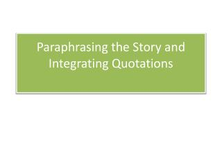 Paraphrasing the Story and Integrating Quotations