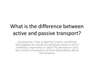 What is the difference between active and passive transport?