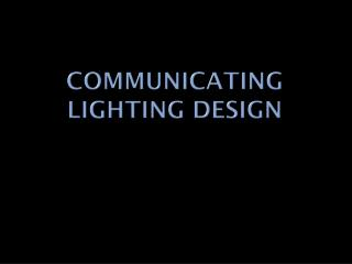 Communicating Lighting Design
