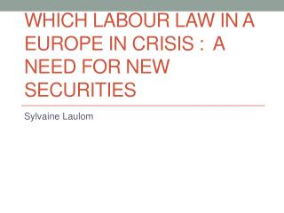 Which  Labour law in a Europe in crisis :  a need for new securities