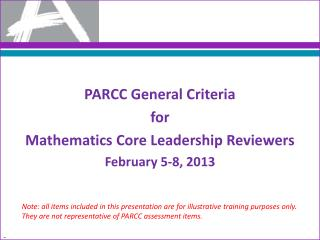 PARCC General Criteria  for  Mathematics Core Leadership Reviewers February 5-8, 2013