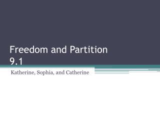 Freedom and Partition 9.1