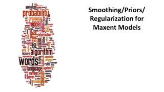 Smoothing/Priors/ Regularization for  Maxent  Models