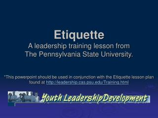 Etiquette A leadership training lesson from  The Pennsylvania State University.