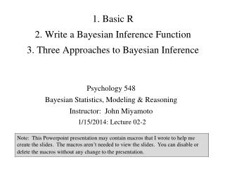 1. Basic R 2. Write  a Bayesian Inference  Function 3.  Three Approaches to Bayesian Inference