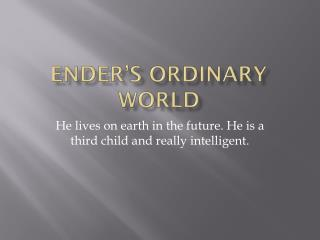 Ender's ordinary world