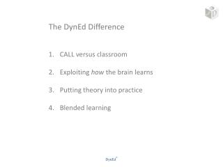 The DynEd Difference CALL versus classroom Exploiting  h ow  the brain  l earns