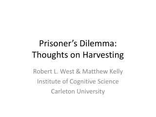 Prisoner's Dilemma:  Thoughts on Harvesting