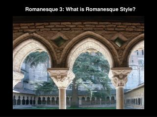 Romanesque 3: What is Romanesque Style?