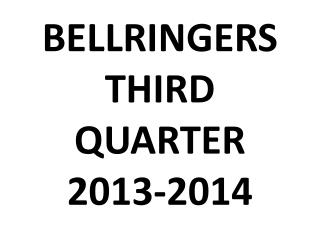 BELLRINGERS  THIRD QUARTER 2013-2014