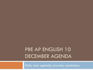 Pre AP English 10 December Agenda