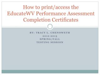 How to print/access the  EducateWV Performance Assessment Completion Certificates