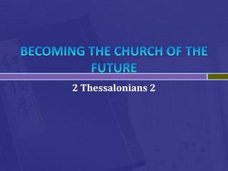 BECOMING THE CHURCH OF THE FUTURE