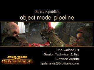 the old republic's object model pipeline