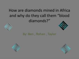 "How are diamonds mined in Africa and why do they call them ""blood diamonds?"""