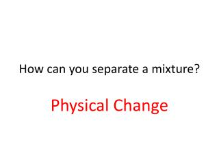 How can you  s eparate a mixture?