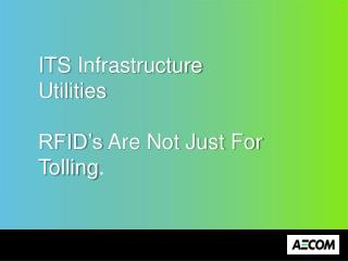 ITS  Infrastructure  Utilities RFID's  Are Not Just For  Tolling .