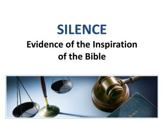 SILENCE Evidence of the Inspiration         of the Bible