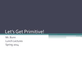 Let's Get Primitive!