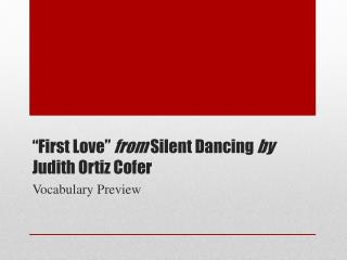 """""""First Love"""" from Silent Dancing by Judith Ortiz Cofer"""