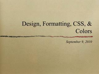 Design, Formatting, CSS, & Colors