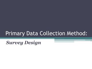 Primary Data Collection Method: