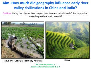 Aim: How much did geography influence early river valley civilizations in China and India?