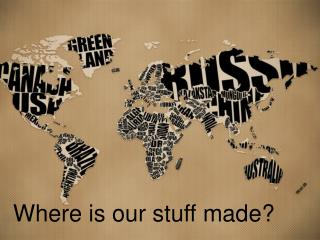 Where is our stuff made?